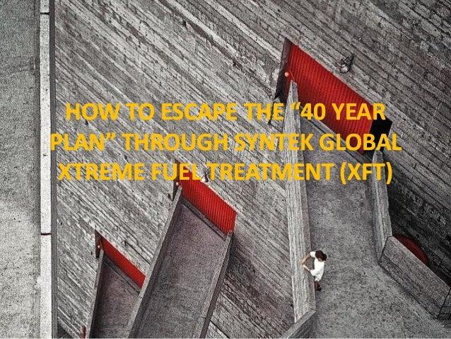 "HOW TO ESCAPE THE ""40 YEARHOW TO ESCAPE THE ""40 YEAR PLAN"" THROUGHPLAN"" THROUGH SYNTEK GLOBALSYNTEK GLOBAL XTREME FUEL TRE..."