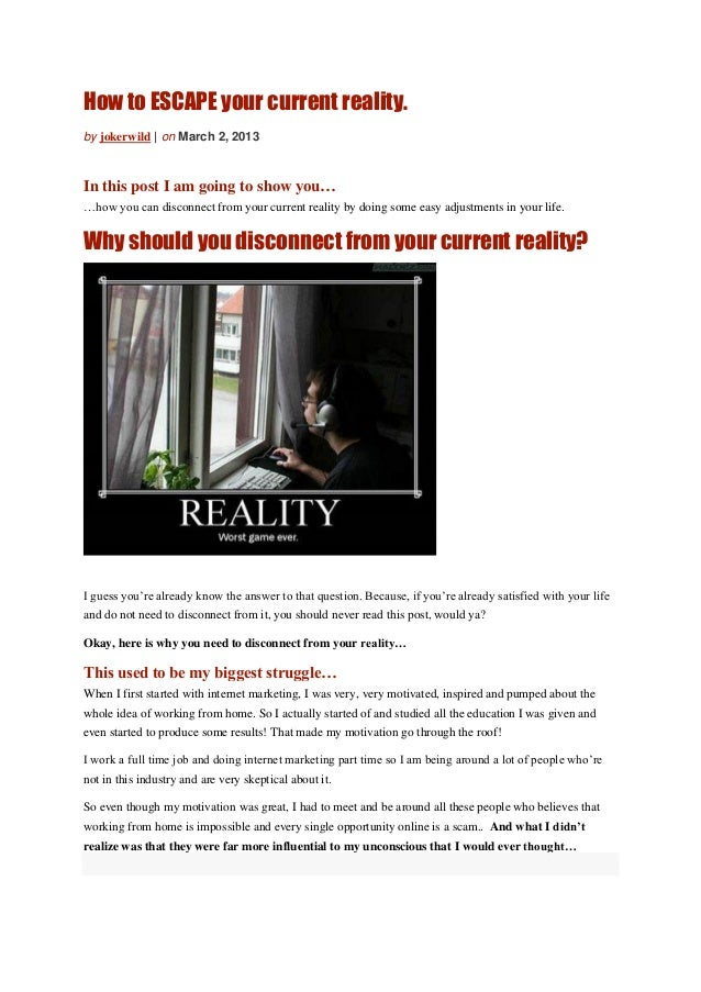How to ESCAPE your current reality.by jokerwild | on March 2, 2013In this post I am going to show you……how you can disconn...