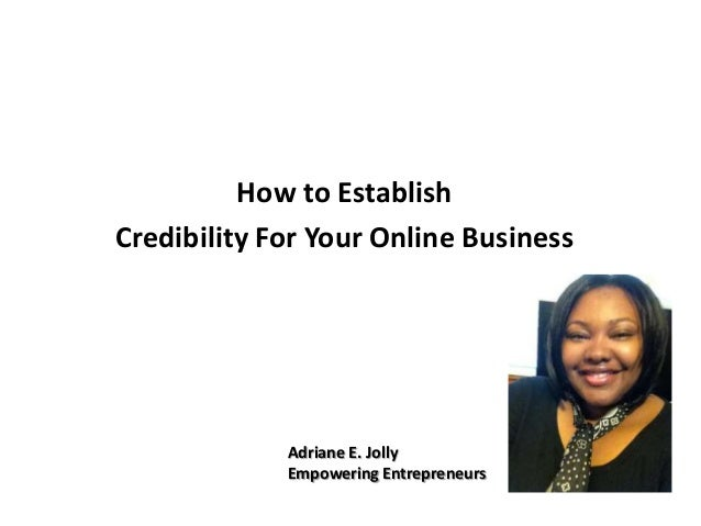 How to Establish Credibility For Your Online Business Adriane E. Jolly Empowering Entrepreneurs