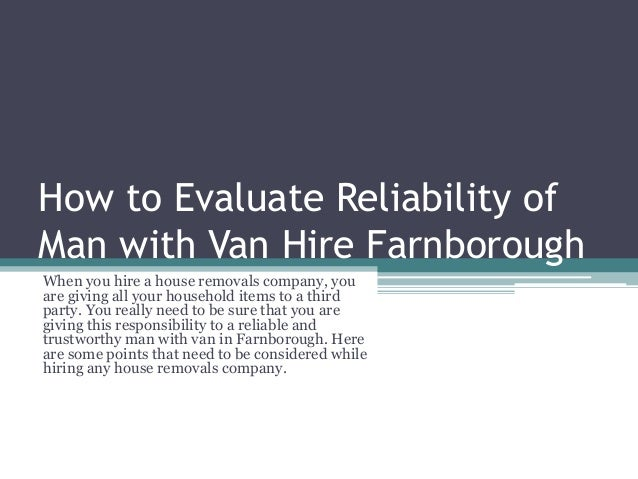 How to Evaluate Reliability of Man with Van Hire Farnborough When you hire a house removals company, you are giving all yo...