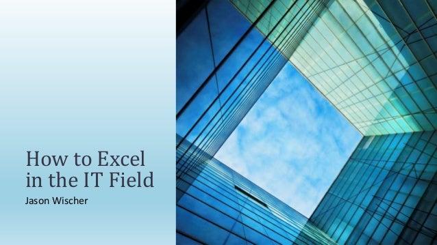 Jason WischerHow to Excelin the IT Field