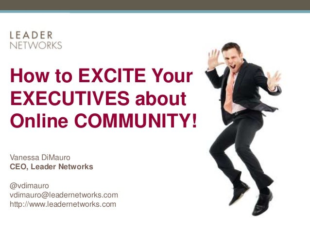 ® 1 Vanessa DiMauro CEO, Leader Networks @vdimauro vdimauro@leadernetworks.com http://www.leadernetworks.com How to EXCITE...
