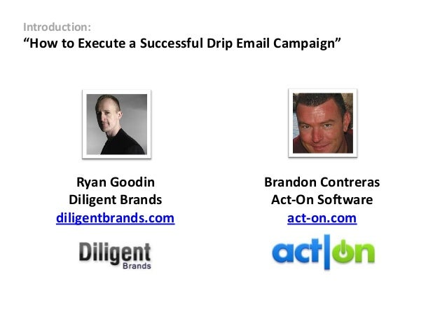 """Introduction:""""How to Execute a Successful Drip Email Campaign""""          Ryan Goodin                Brandon Contreras      ..."""