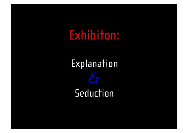 Exhibiton:Explanation&Seduction