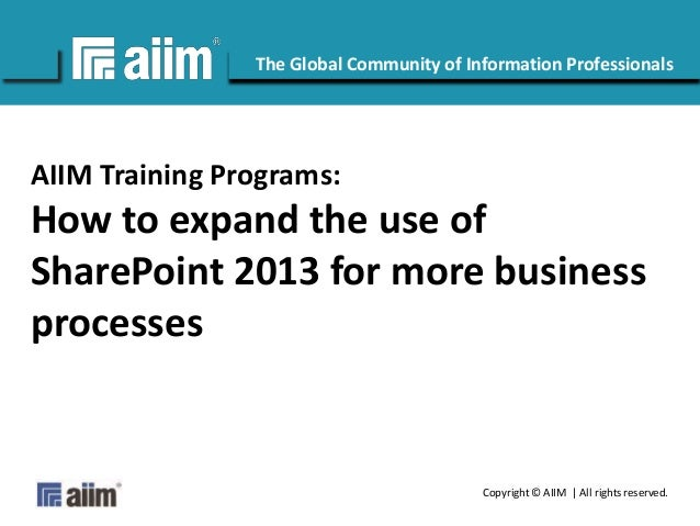 Copyright © AIIM | All rights reserved. #AIIM The Global Community of Information Professionals AIIM Training Programs: Ho...