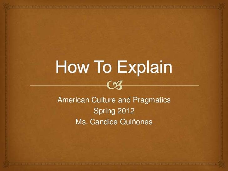 American Culture and Pragmatics         Spring 2012    Ms. Candice Quiñones