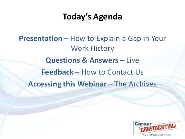 Perfect ... 2. Todayu0027s AgendaPresentation U2013 How To Explain A Gap In Your Work  History Questions ...