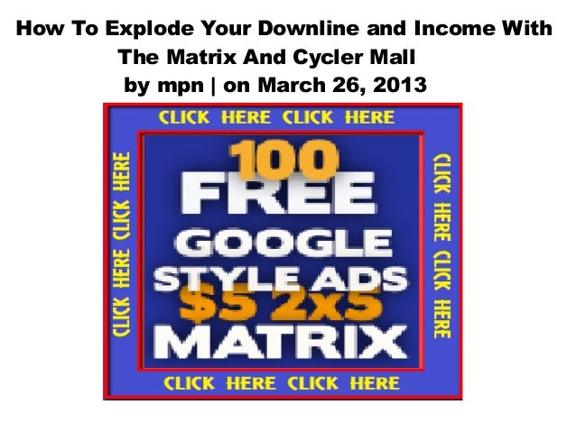 How To Explode Your Downline and Income With        The Matrix And Cycler Mall        by mpn | on March 26, 2013