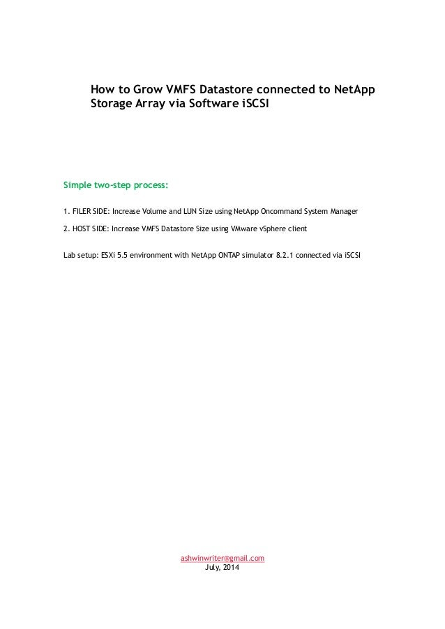 How to Grow VMFS Datastore connected to NetApp Storage Array via Software iSCSI Simple two-step process: 1. FILER SIDE: In...