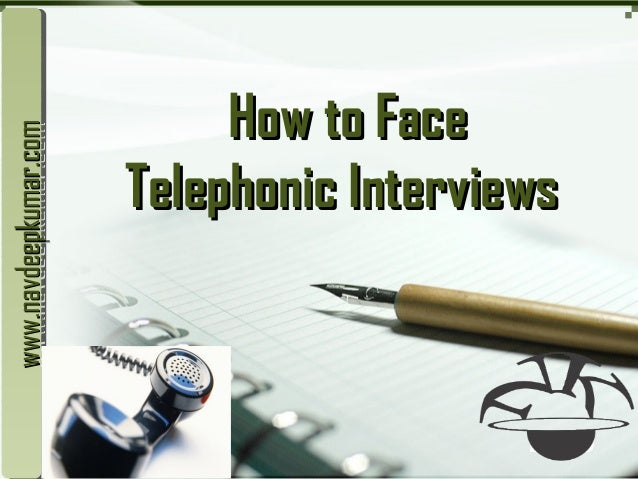 LOGO How to FaceHow to Face Telephonic InterviewsTelephonic Interviews www.navdeepkumar.comwww.navdeepkumar.comwww.navdeep...