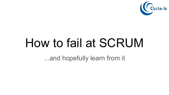 How to fail at SCRUM ...and hopefully learn from it