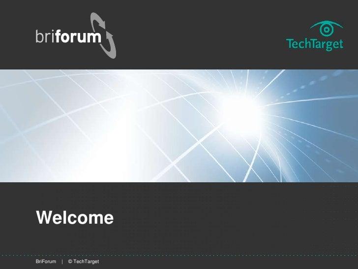WelcomeBriForum   |   © TechTarget