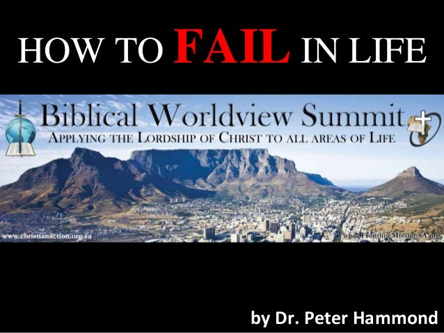 HOW TO FAIL IN LIFE by Dr. Peter Hammond