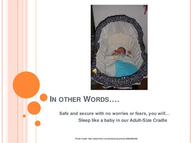 IN OTHER WORDS….  Safe and secure with no worries or fears, you will…            Sleep like a baby in our Adult-Size Cradl...