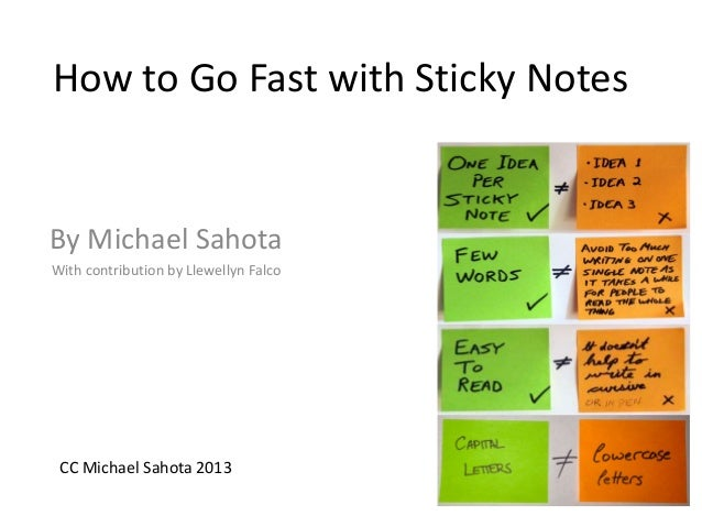 How to Go Fast with Sticky Notes By Michael Sahota With contribution by Llewellyn Falco CC Michael Sahota 2013