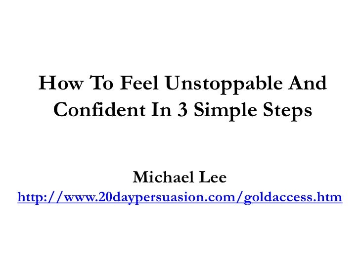 How To Feel Unstoppable And   Confident In 3 Simple Steps               Michael Leehttp://www.20daypersuasion.com/goldacce...