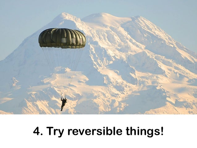 4. Try reversible things! EXPERIMENT
