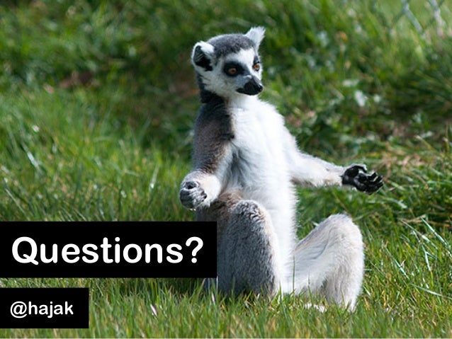 Questions? @hajak