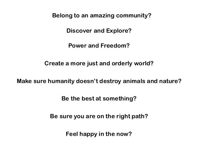 Belong to an amazing community? Discover and Explore? Power and Freedom? Create a more just and orderly world? Make sure h...