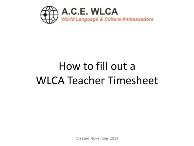 How to fill out a  WLCA Teacher Timesheet  Created November 2014