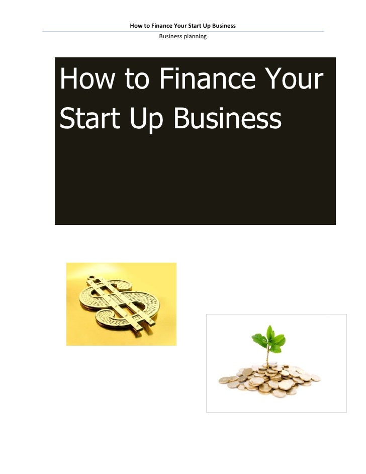 How to Finance Your Start Up Business               Business planningHow to Finance YourStart Up Business