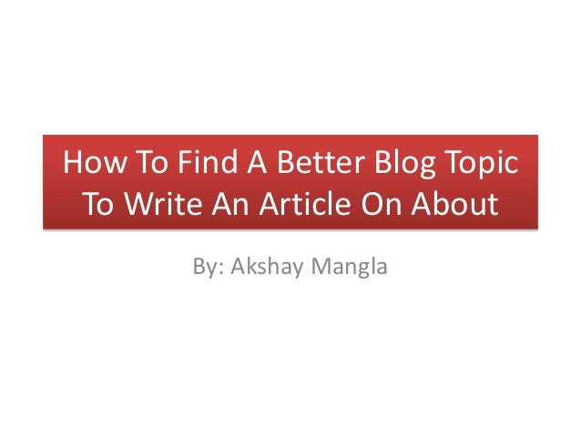how to find a better blog topic to write an article on about