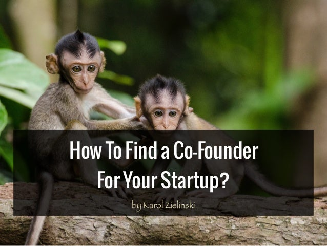 How To Find a Co-Founder For Your Startup? by Karol Zielinski