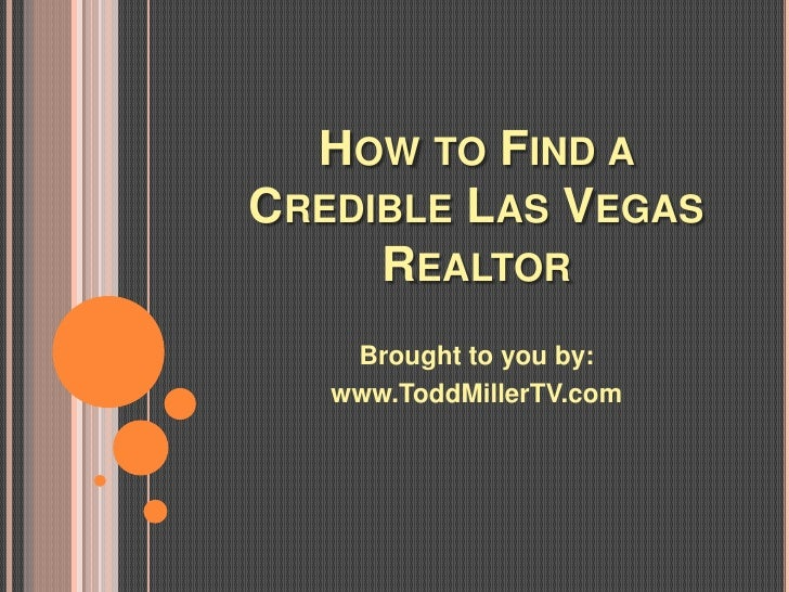 HOW TO FIND ACREDIBLE LAS VEGAS     REALTOR    Brought to you by:   www.ToddMillerTV.com