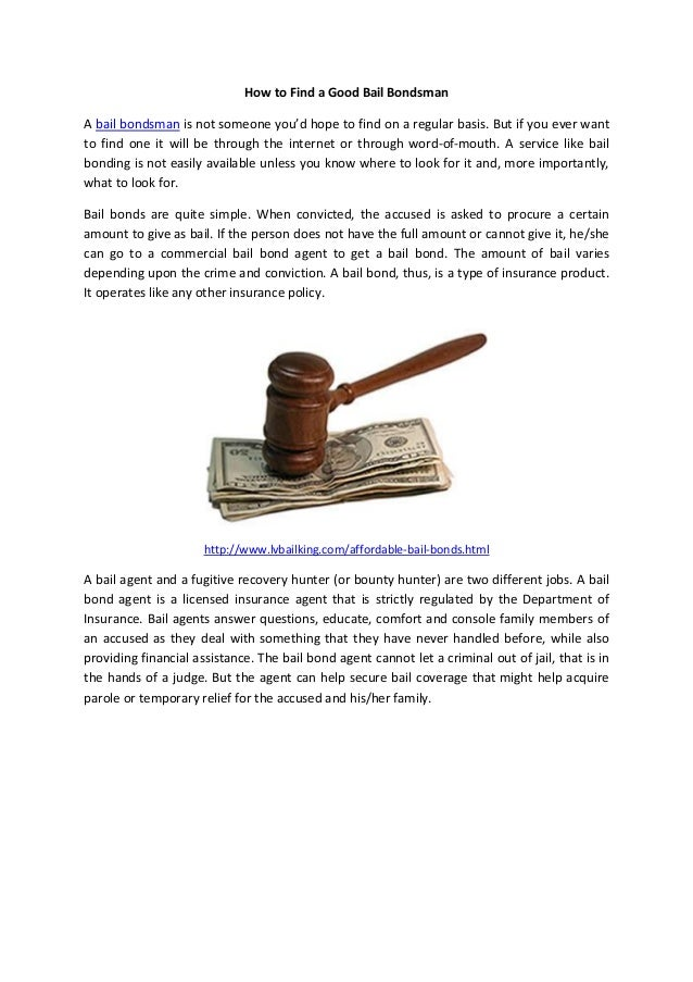How to Find a Good Bail Bondsman A bail bondsman is not someone you'd hope to find on a regular basis. But if you ever wan...