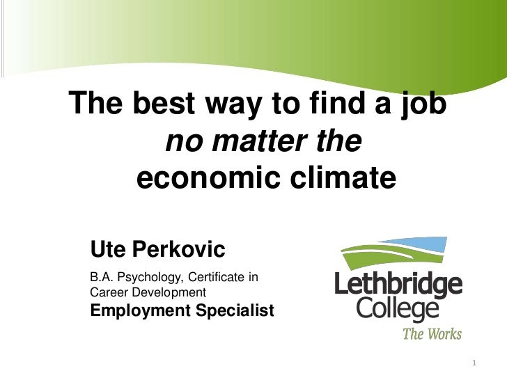The best way to find a job<br />no matter the<br />  economic climate <br />Ute Perkovic<br />B.A. Psychology, Certificate...