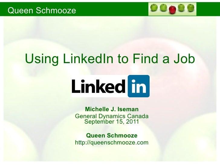 Using LinkedIn to Find a Job Michelle J. Iseman General Dynamics Canada September  15, 2011 Queen Schmooze http://queensch...