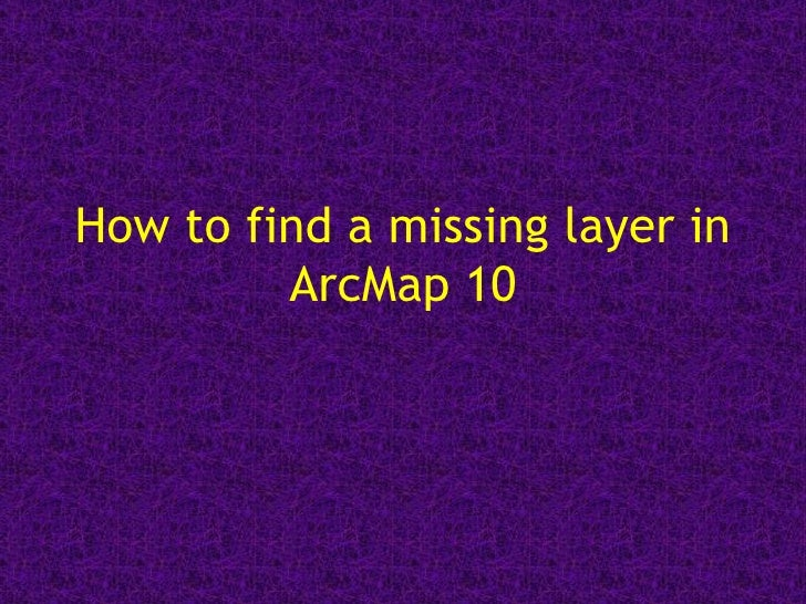 How to find a missing layer in ArcMap 10