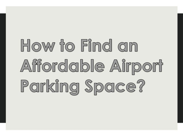 If your flight bookings are confirmed then you must look for parking areas available nearby the airport. Because, if you b...