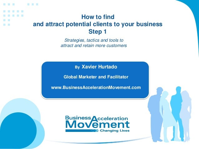 How to findand attract potential clients to your business                    Step 1           Strategies, tactics and tool...