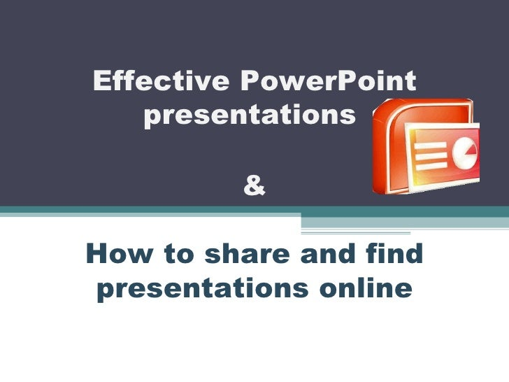 Effective PowerPoint presentations  & How to share and find presentations online