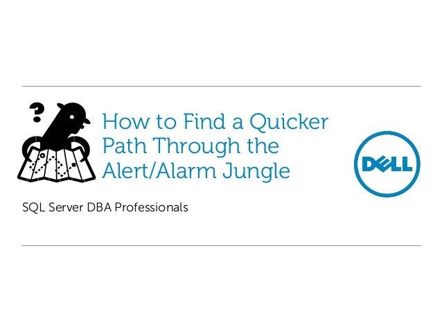 How to Find a Quicker Path Through the Alert/Alarm Jungle SQL Server DBA Professionals