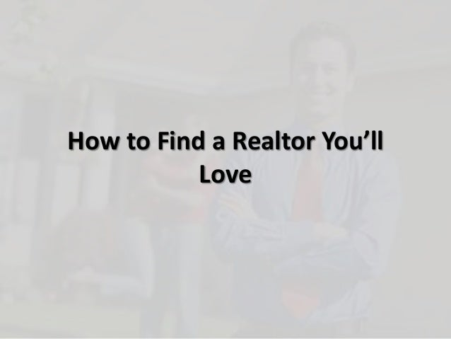 How to Find a Realtor You'llLove