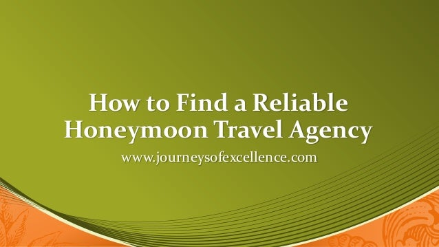 How to Find a Reliable Honeymoon Travel Agency www.journeysofexcellence.com