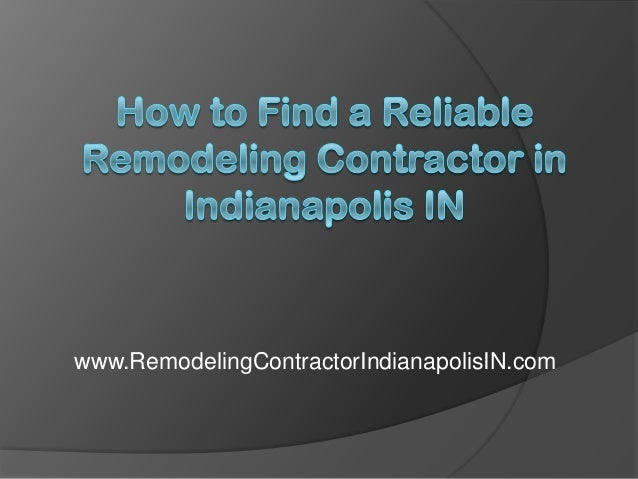 How To Find A Reliable Remodeling Contractor In Indianapolis IN - Reliable remodeling