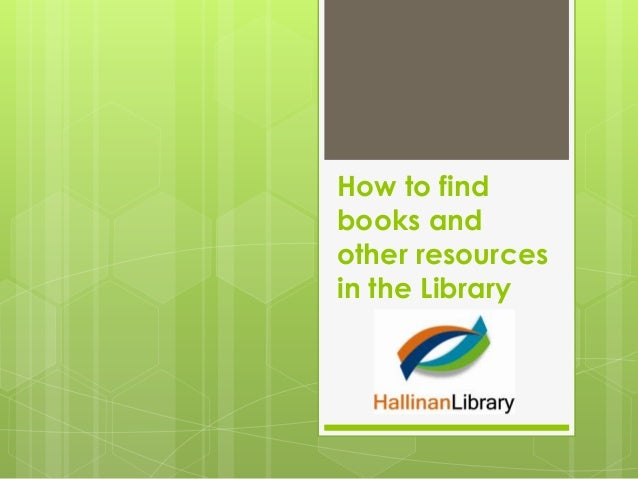 How to findbooks andother resourcesin the Library