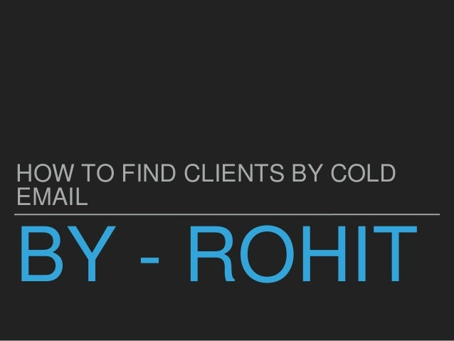 BY - ROHIT HOW TO FIND CLIENTS BY COLD EMAIL