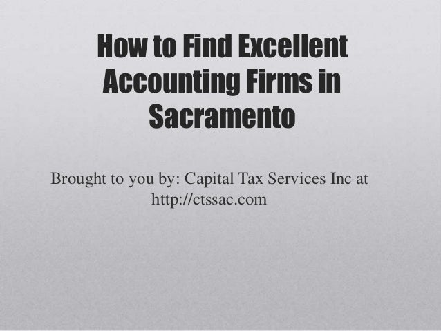 How to Find Excellent      Accounting Firms in         SacramentoBrought to you by: Capital Tax Services Inc at           ...