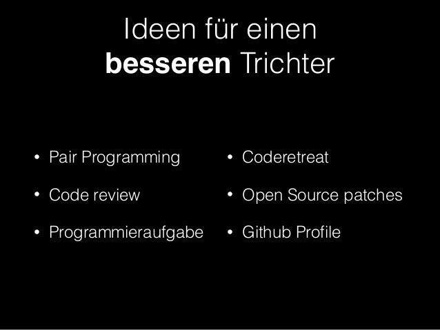 Ideen für einen  besseren Trichter • Pair Programming • Code review • Programmieraufgabe • Coderetreat • Open Source patc...
