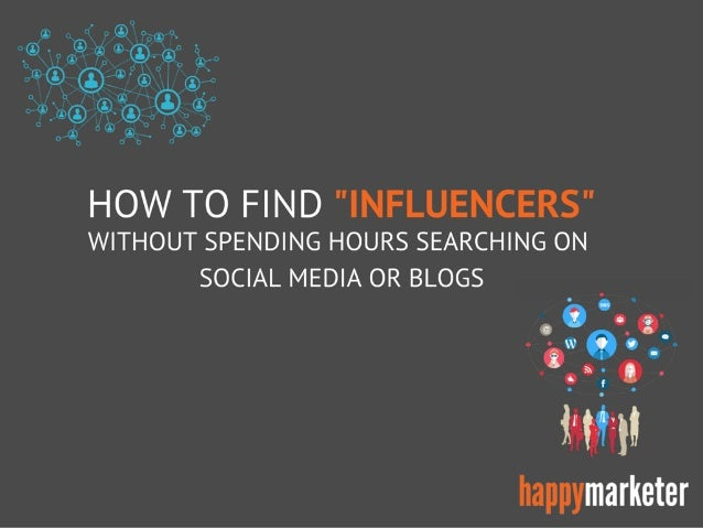"HOW TO FIND ""lNFLUENCERS"" WITHOUT SPENDING HOURS SEARCHING ON  SOCIAL MEDIA OR BLOGS .  . .  . o. O?&. ..o. .o O . "".. O; ..."