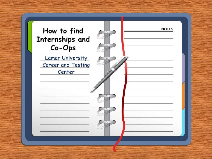 How to find Internships and Co-Ops<br />Lamar University Career and Testing Center<br />