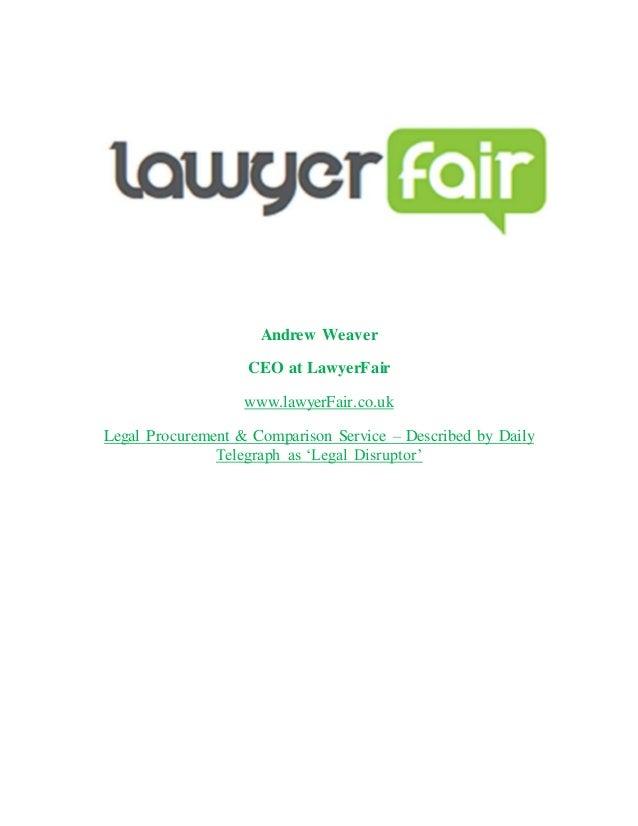 Andrew Weaver  CEO at LawyerFair  www.lawyerFair.co.uk  Legal Procurement & Comparison Service – Described by Daily  Teleg...
