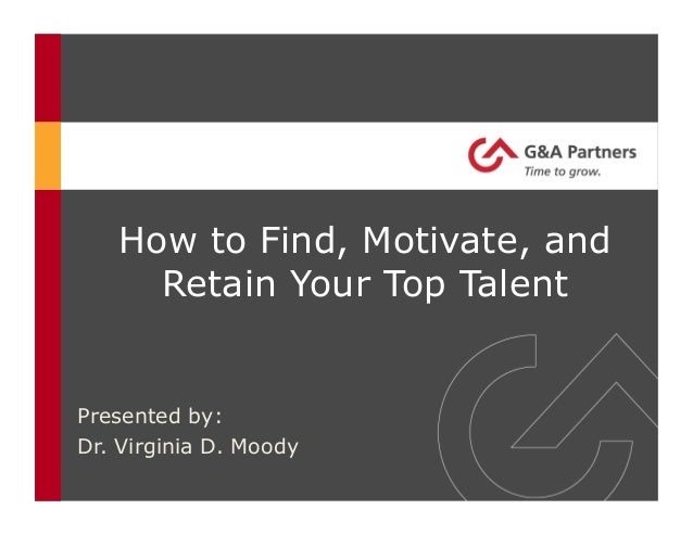 How to Find, Motivate, andRetain Your Top TalentPresented by:Dr. Virginia D. Moody