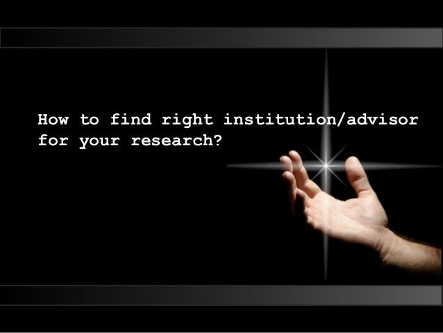 How to find right institution/advisor for your research?