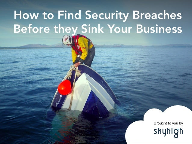 Brought to you by ! How to Find Security Breaches Before they Sink Your Business