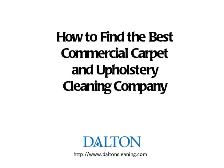 How to Find the Best Commercial Carpet and Upholstery Cleaning Company http://www.daltoncleaning.com